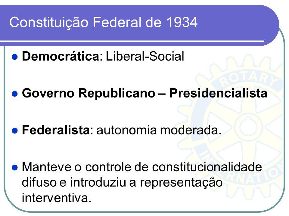 Constituição Federal de 1934 Democrática: Liberal-Social Governo Republicano – Presidencialista Federalista: autonomia moderada. Manteve o controle de