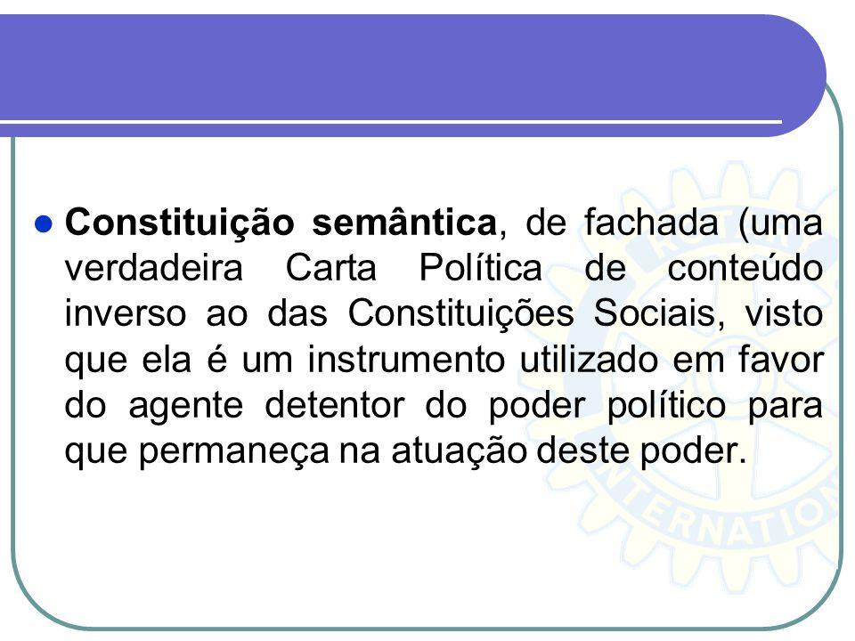 Constituição semântica, de fachada (uma verdadeira Carta Política de conteúdo inverso ao das Constituições Sociais, visto que ela é um instrumento uti