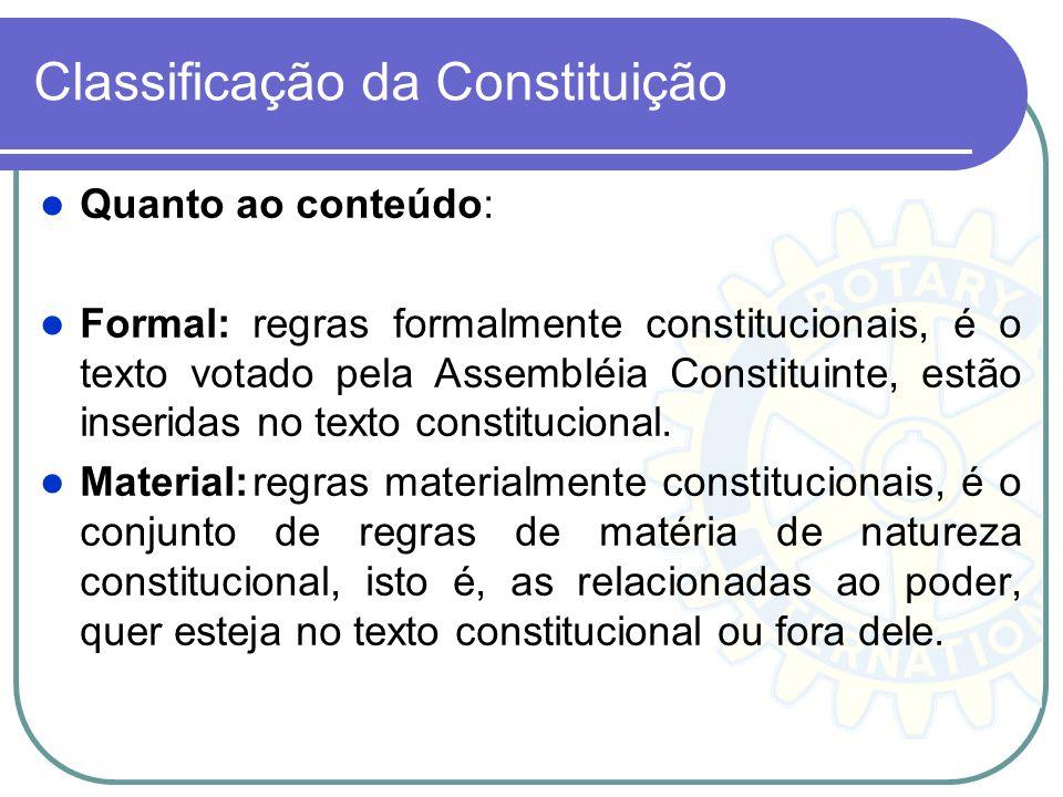 Classificação da Constituição Quanto ao conteúdo: Formal:regras formalmente constitucionais, é o texto votado pela Assembléia Constituinte, estão inse