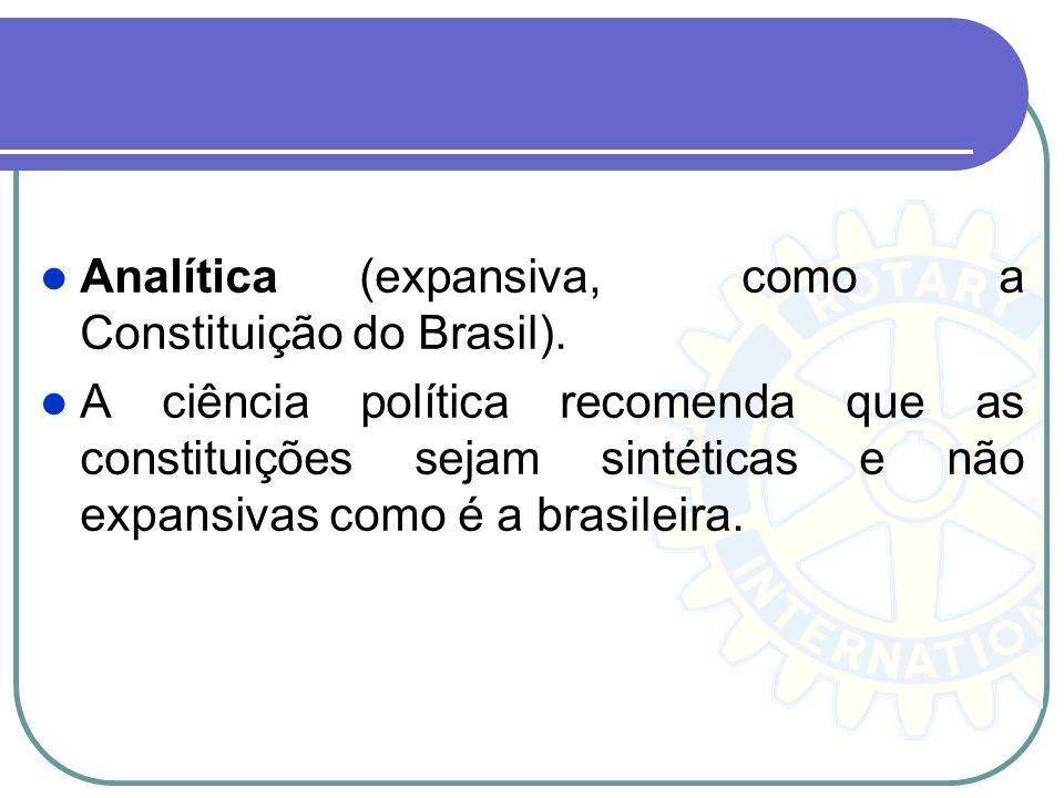 Analítica (expansiva, como a Constituição do Brasil). A ciência política recomenda que as constituições sejam sintéticas e não expansivas como é a bra