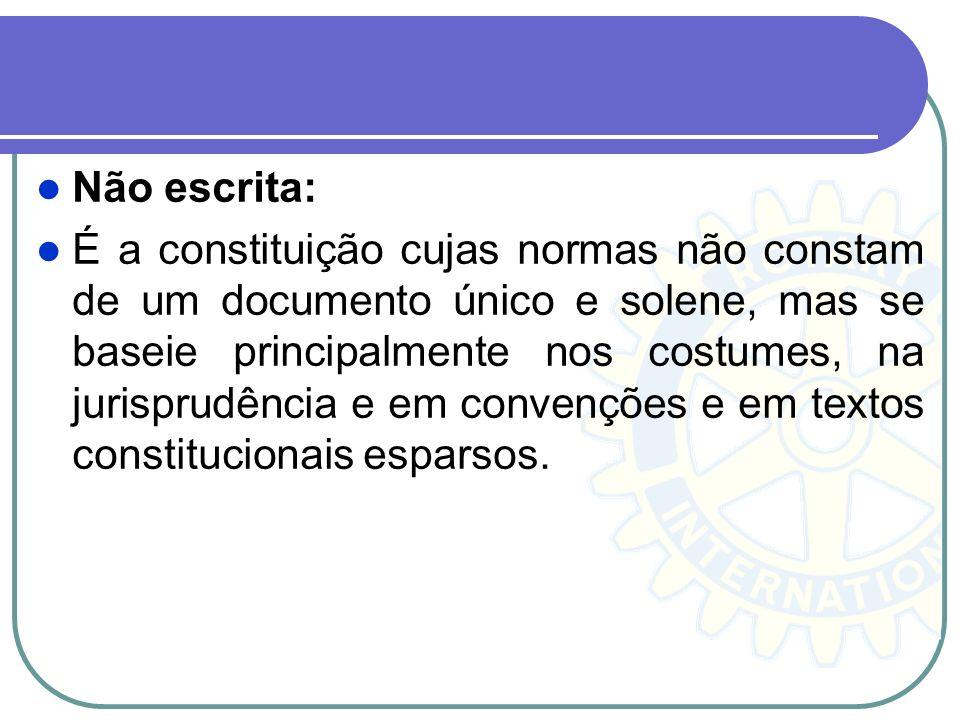 Não escrita: É a constituição cujas normas não constam de um documento único e solene, mas se baseie principalmente nos costumes, na jurisprudência e