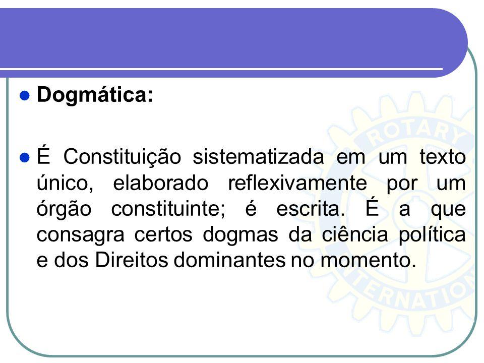 Dogmática: É Constituição sistematizada em um texto único, elaborado reflexivamente por um órgão constituinte; é escrita. É a que consagra certos dogm
