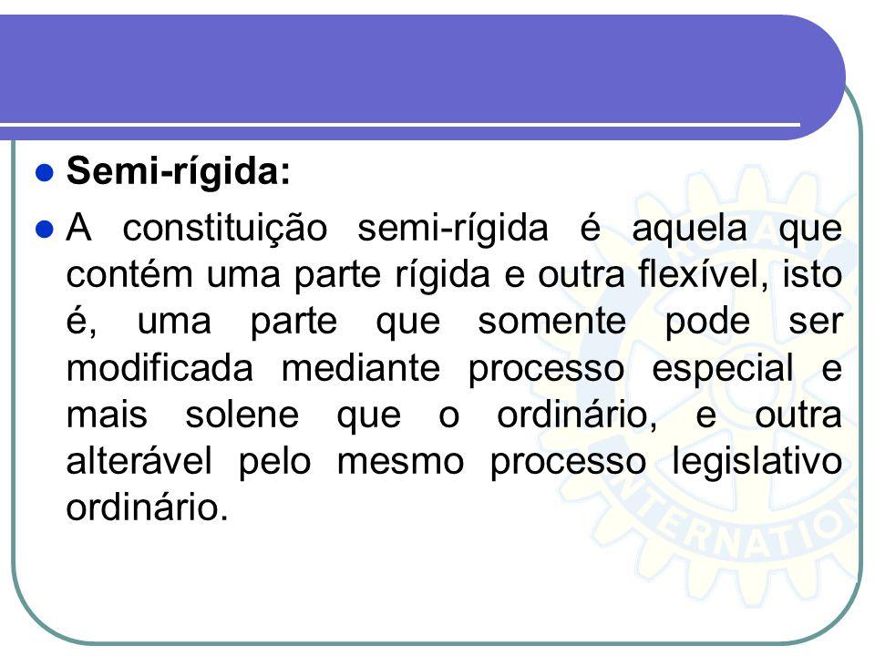 Semi-rígida: A constituição semi-rígida é aquela que contém uma parte rígida e outra flexível, isto é, uma parte que somente pode ser modificada media