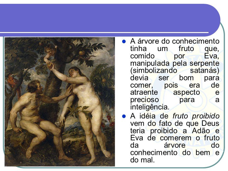 A árvore do conhecimento tinha um fruto que, comido por Eva, manipulada pela serpente (simbolizando satanás) devia ser bom para comer, pois era de atr