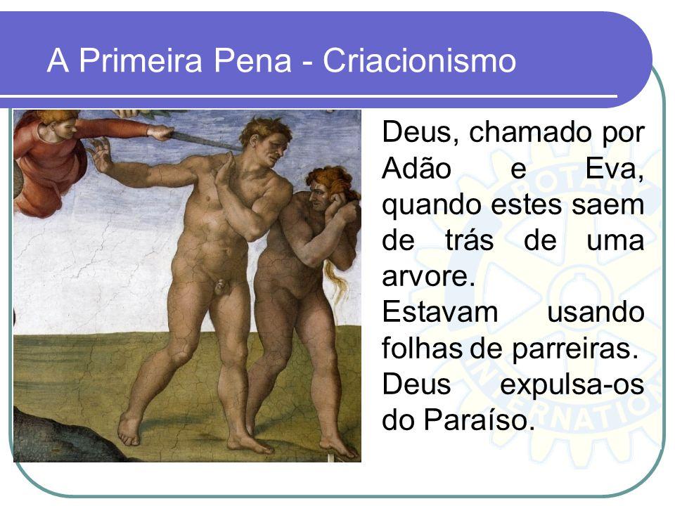 A Primeira Pena - Criacionismo Deus, chamado por Adão e Eva, quando estes saem de trás de uma arvore. Estavam usando folhas de parreiras. Deus expulsa