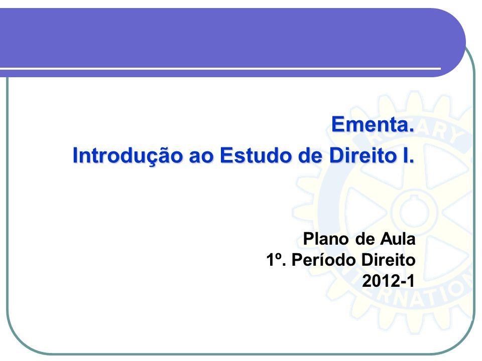 Plano de Aula 1º. Período Direito 2012-1 Ementa. Introdução ao Estudo de Direito I.