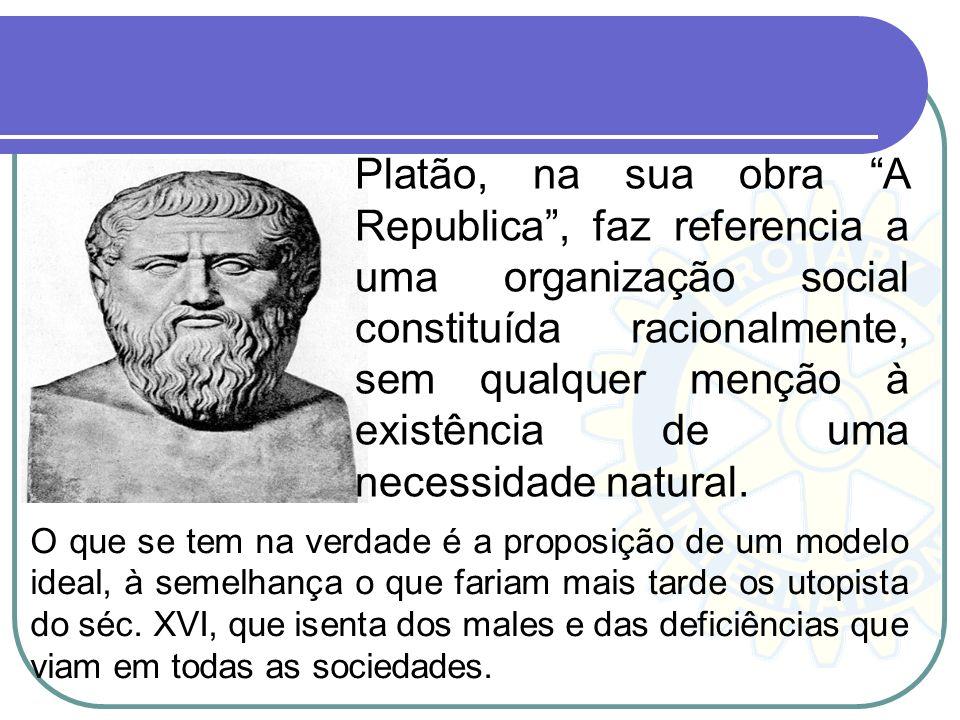 Platão, na sua obra A Republica, faz referencia a uma organização social constituída racionalmente, sem qualquer menção à existência de uma necessidad