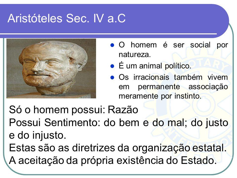 Aristóteles Sec. IV a.C O homem é ser social por natureza. É um animal político. Os irracionais também vivem em permanente associação meramente por in