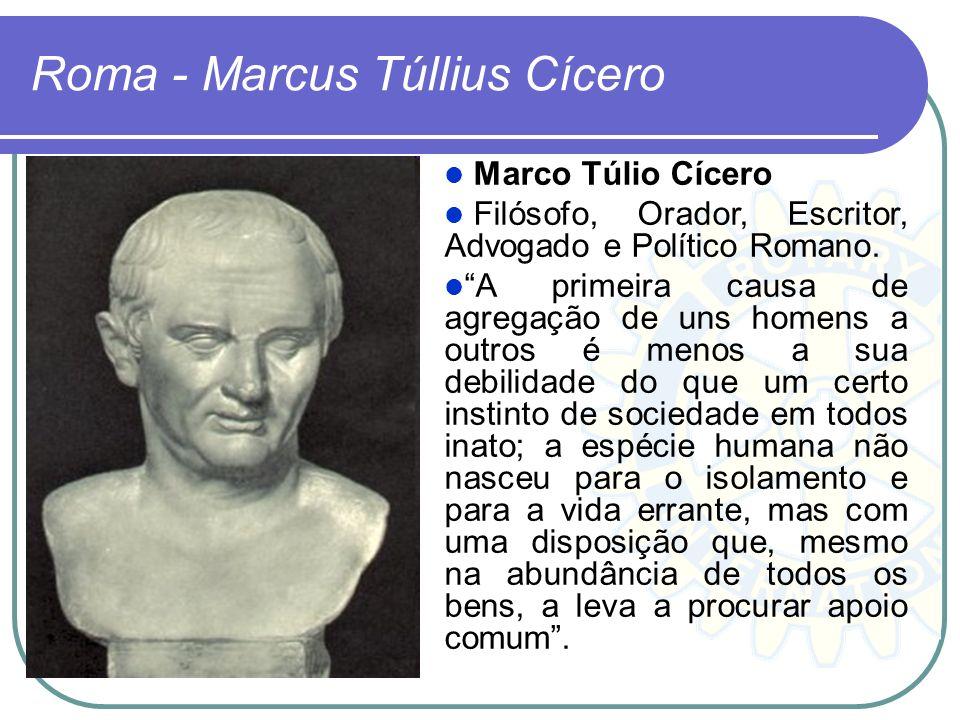 Roma - Marcus Túllius Cícero Marco Túlio Cícero Filósofo, Orador, Escritor, Advogado e Político Romano. A primeira causa de agregação de uns homens a