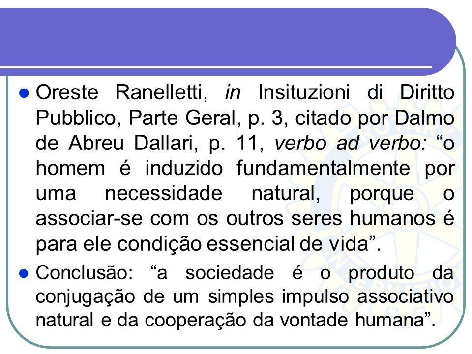 Oreste Ranelletti, in Insituzioni di Diritto Pubblico, Parte Geral, p. 3, citado por Dalmo de Abreu Dallari, p. 11, verbo ad verbo: o homem é induzido