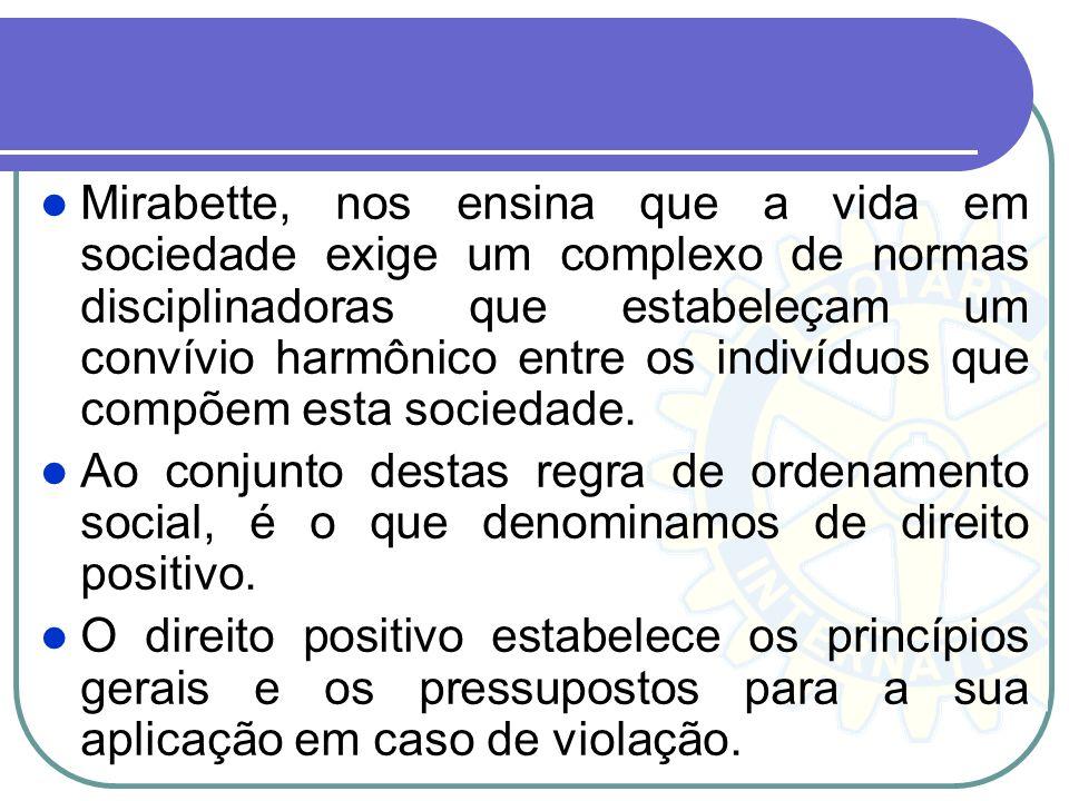 Mirabette, nos ensina que a vida em sociedade exige um complexo de normas disciplinadoras que estabeleçam um convívio harmônico entre os indivíduos qu