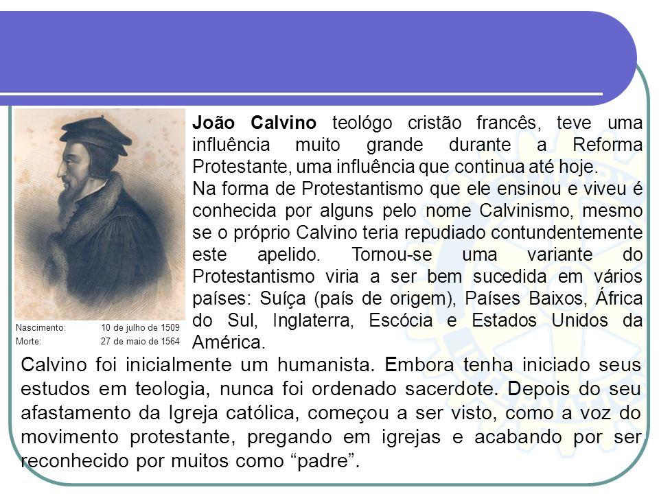 João Calvino teológo cristão francês, teve uma influência muito grande durante a Reforma Protestante, uma influência que continua até hoje. Na forma d