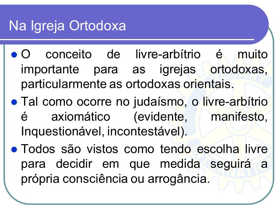 Na Igreja Ortodoxa O conceito de livre-arbítrio é muito importante para as igrejas ortodoxas, particularmente as ortodoxas orientais. Tal como ocorre
