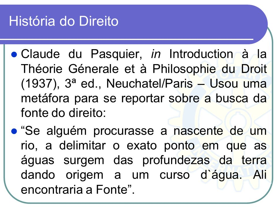 História do Direito Claude du Pasquier, in Introduction à la Théorie Génerale et à Philosophie du Droit (1937), 3ª ed., Neuchatel/Paris – Usou uma met