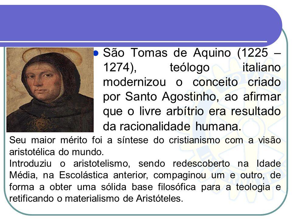São Tomas de Aquino (1225 – 1274), teólogo italiano modernizou o conceito criado por Santo Agostinho, ao afirmar que o livre arbítrio era resultado da