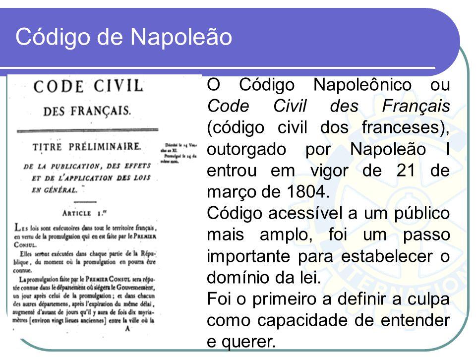 Código de Napoleão O Código Napoleônico ou Code Civil des Français (código civil dos franceses), outorgado por Napoleão I entrou em vigor de 21 de mar