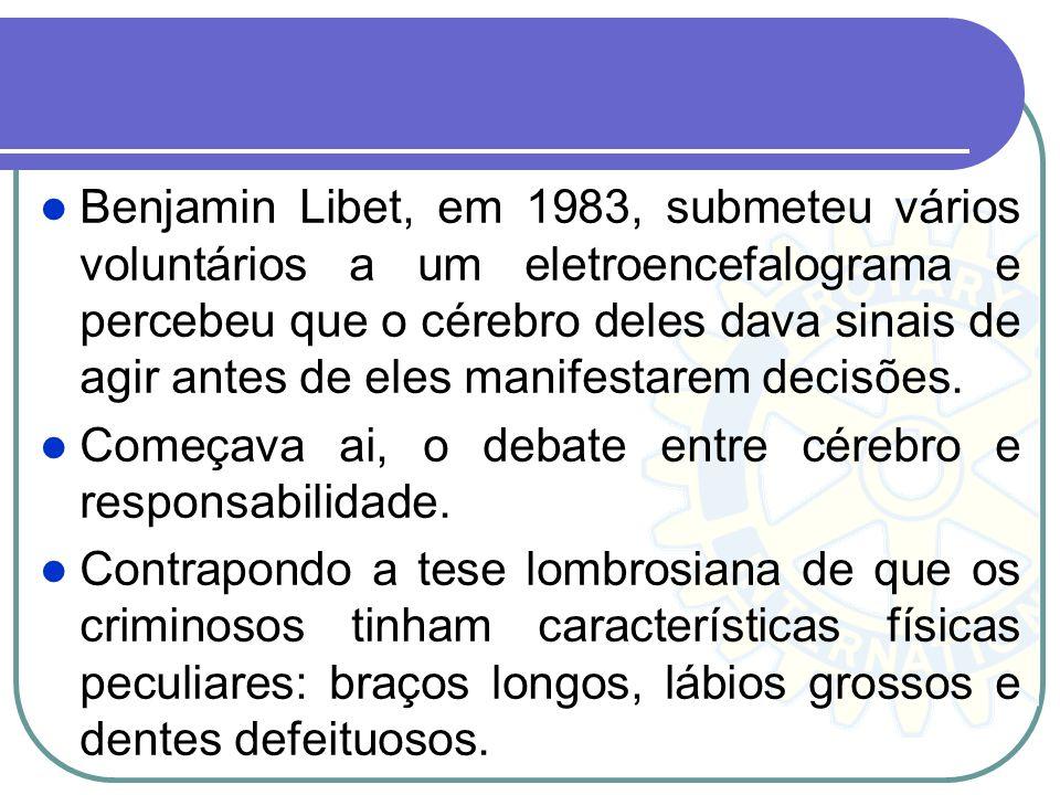 Benjamin Libet, em 1983, submeteu vários voluntários a um eletroencefalograma e percebeu que o cérebro deles dava sinais de agir antes de eles manifes