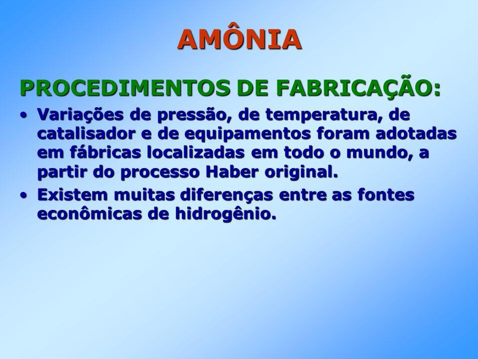 AMÔNIA PROCEDIMENTOS DE FABRICAÇÃO: Variações de pressão, de temperatura, de catalisador e de equipamentos foram adotadas em fábricas localizadas em t