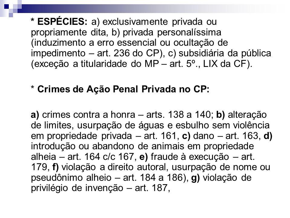 * ESPÉCIES: a) exclusivamente privada ou propriamente dita, b) privada personalíssima (induzimento a erro essencial ou ocultação de impedimento – art.