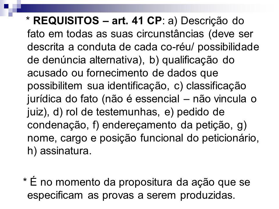 * REQUISITOS – art. 41 CP: a) Descrição do fato em todas as suas circunstâncias (deve ser descrita a conduta de cada co-réu/ possibilidade de denúncia