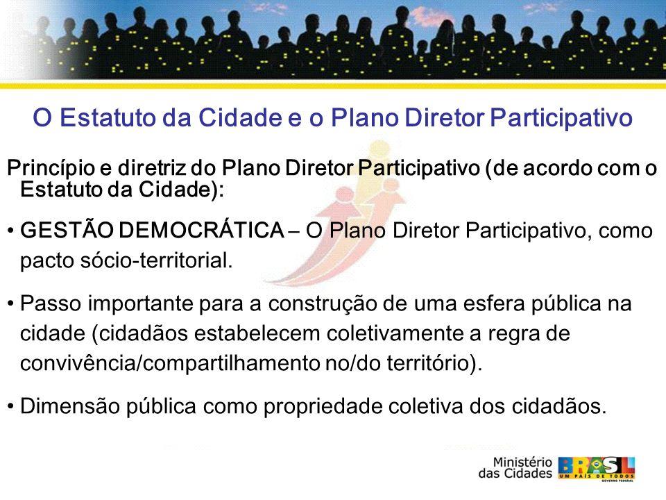 O Estatuto da Cidade e o Plano Diretor Participativo Princípio e diretriz do Plano Diretor Participativo (de acordo com o Estatuto da Cidade): GESTÃO