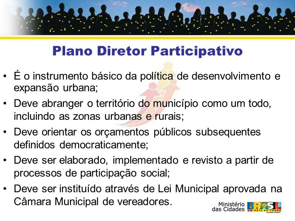 Plano Diretor Participativo É o instrumento básico da política de desenvolvimento e expansão urbana; Deve abranger o território do município como um t