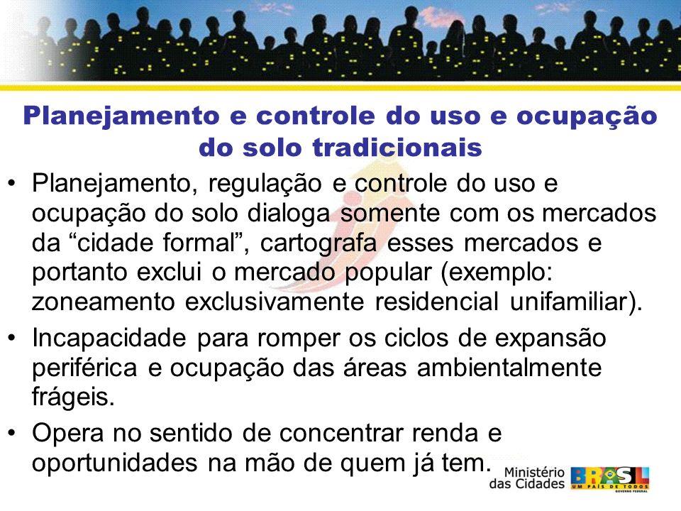 Planejamento e controle do uso e ocupação do solo tradicionais Planejamento, regulação e controle do uso e ocupação do solo dialoga somente com os mer