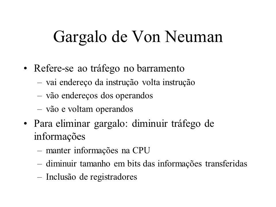 Gargalo de Von Neuman Refere-se ao tráfego no barramento –vai endereço da instrução volta instrução –vão endereços dos operandos –vão e voltam operand