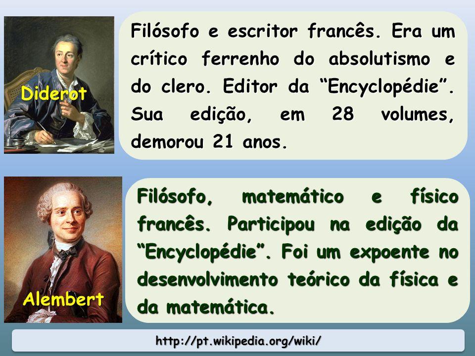 http://pt.wikipedia.org/wiki/http://pt.wikipedia.org/wiki/ Filósofo e escritor francês. Era um crítico ferrenho do absolutismo e do clero. Editor da E
