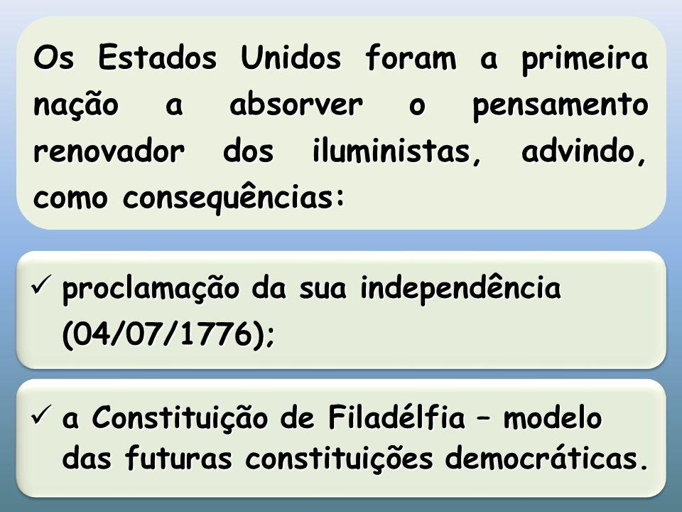 Os Estados Unidos foram a primeira nação a absorver o pensamento renovador dos iluministas, advindo, como consequências: a Constituição de Filadélfia