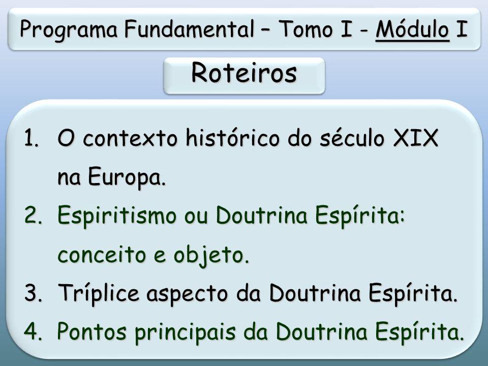 TarefasTarefas a)Ler os subsídios do Roteiro 1 Contexto histórico do século XIX na Europa, do Módulo I Introdução ao Estudo do Espiritismo; b)Analisar, responder e comentar a questão proposta para o grupo.