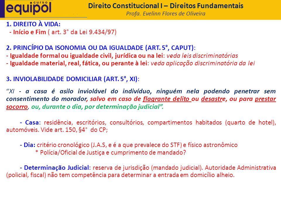 Direito Constitucional I – Direitos Fundamentais Profa. Evelinn Flores de Oliveira 1. DIREITO À VIDA: - Início e Fim ( art. 3° da Lei 9.434/97) 2. PRI