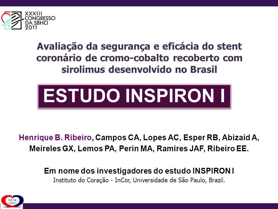 Avaliação da segurança e eficácia do stent coronário de cromo-cobalto recoberto com sirolimus desenvolvido no Brasil Henrique B. Ribeiro, Campos CA, L