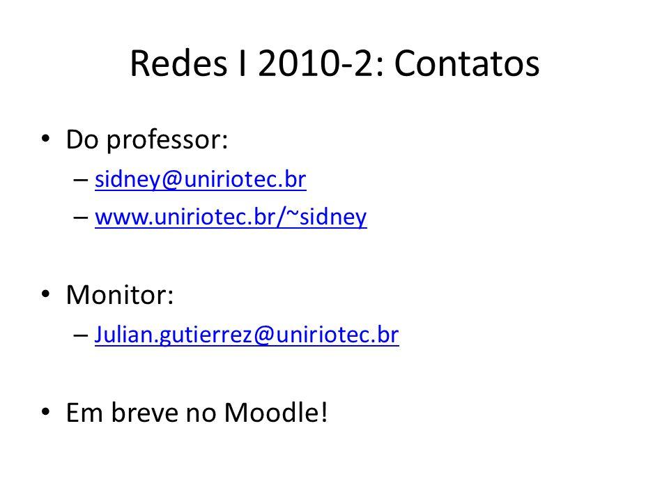 Redes I 2010-2: Contatos Do professor: – sidney@uniriotec.br sidney@uniriotec.br – www.uniriotec.br/~sidney www.uniriotec.br/~sidney Monitor: – Julian
