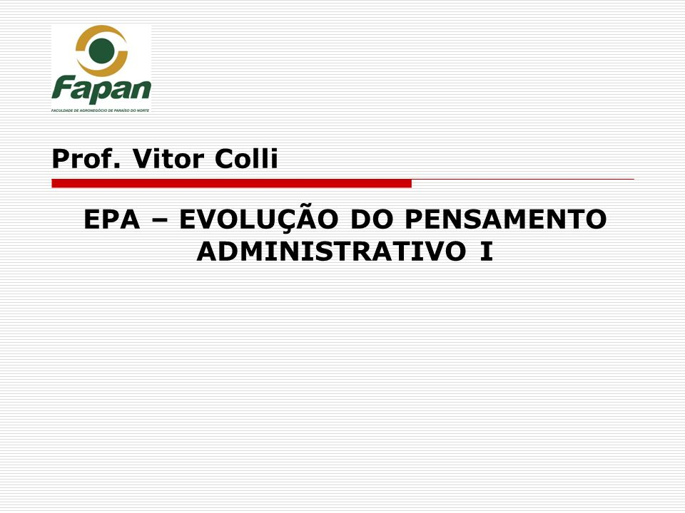 EPA – EVOLUÇÃO DO PENSAMENTO ADMINISTRATIVO I Prof. Vitor Colli