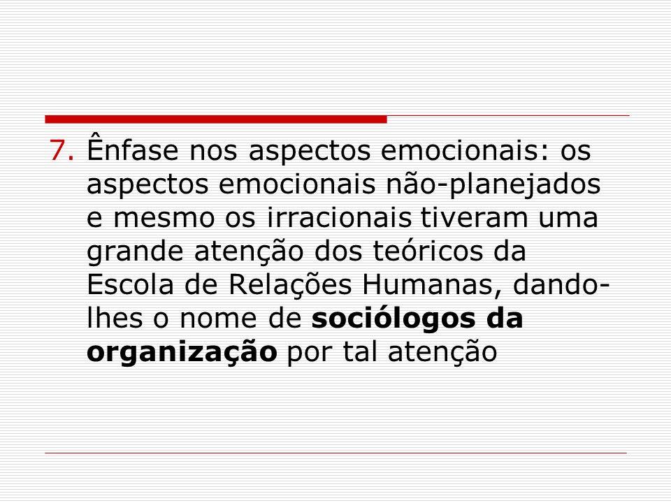 7.Ênfase nos aspectos emocionais: os aspectos emocionais não-planejados e mesmo os irracionais tiveram uma grande atenção dos teóricos da Escola de Re