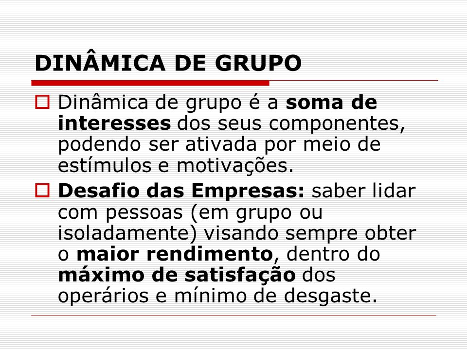 DINÂMICA DE GRUPO Dinâmica de grupo é a soma de interesses dos seus componentes, podendo ser ativada por meio de estímulos e motivações. Desafio das E