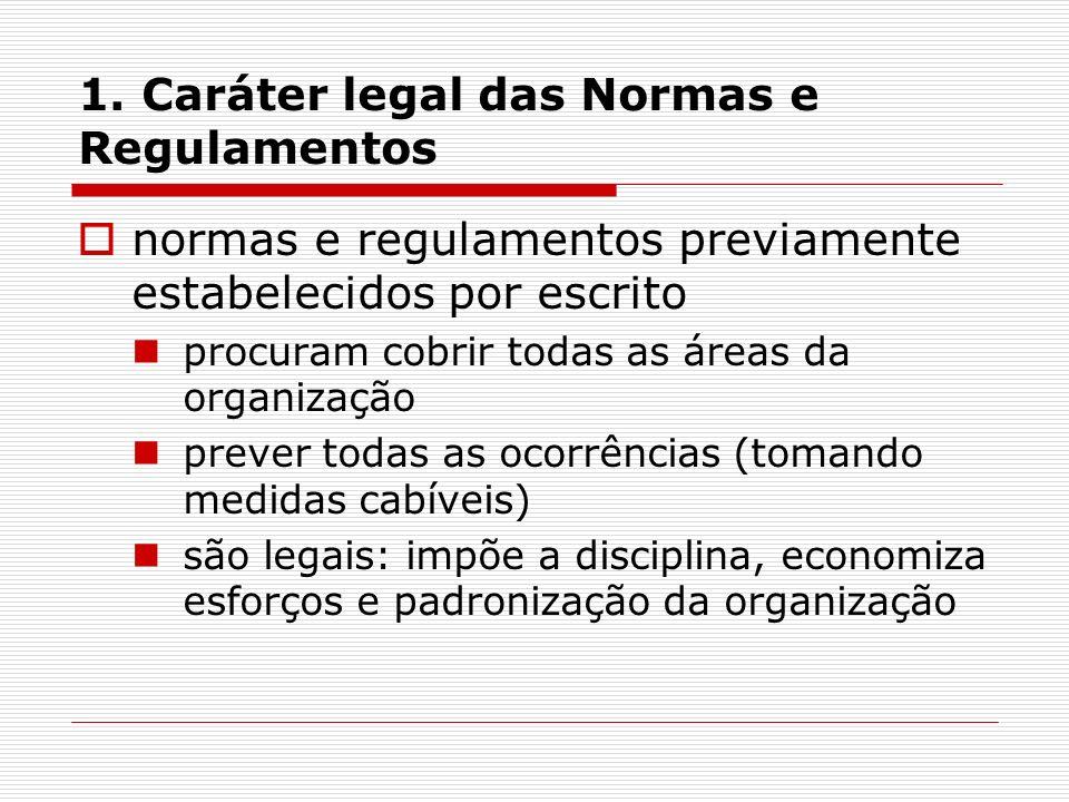 1. Caráter legal das Normas e Regulamentos normas e regulamentos previamente estabelecidos por escrito procuram cobrir todas as áreas da organização p