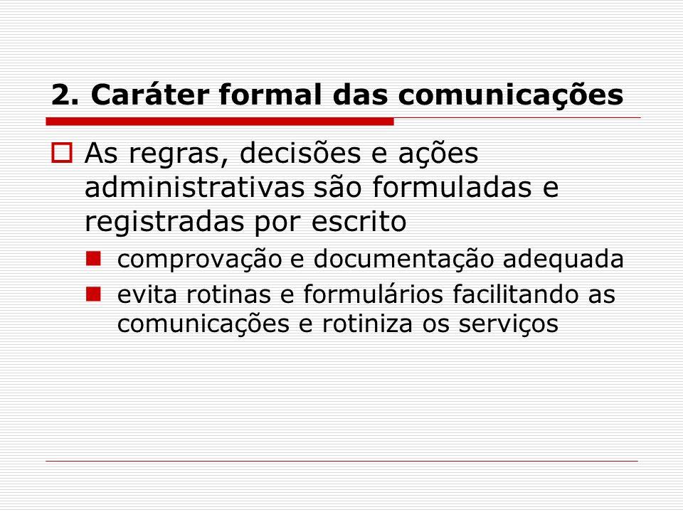 2. Caráter formal das comunicações As regras, decisões e ações administrativas são formuladas e registradas por escrito comprovação e documentação ade