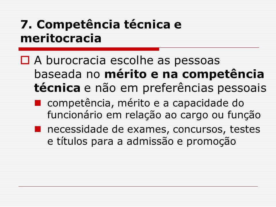 7. Competência técnica e meritocracia A burocracia escolhe as pessoas baseada no mérito e na competência técnica e não em preferências pessoais compet