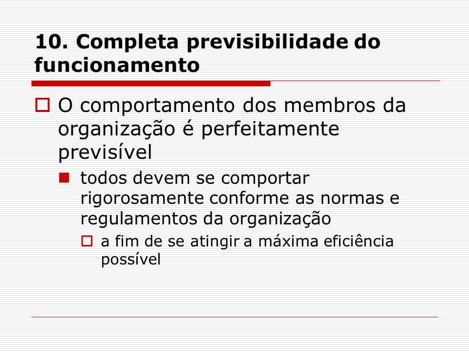 10. Completa previsibilidade do funcionamento O comportamento dos membros da organização é perfeitamente previsível todos devem se comportar rigorosam