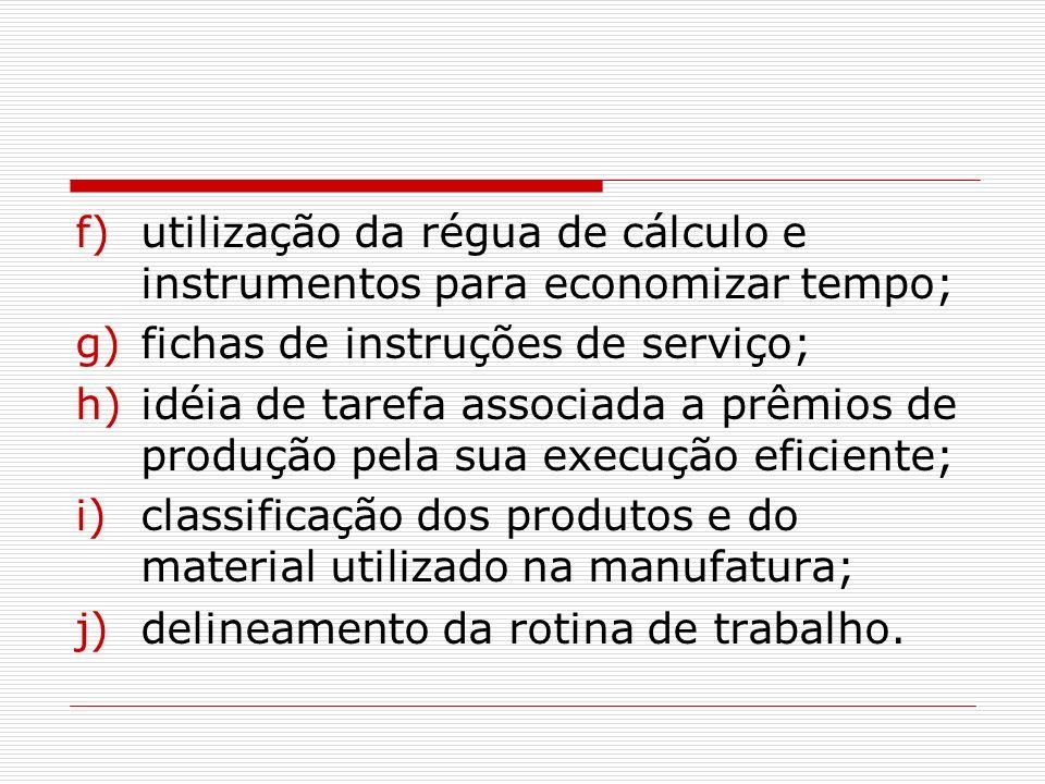 f)utilização da régua de cálculo e instrumentos para economizar tempo; g)fichas de instruções de serviço; h)idéia de tarefa associada a prêmios de pro