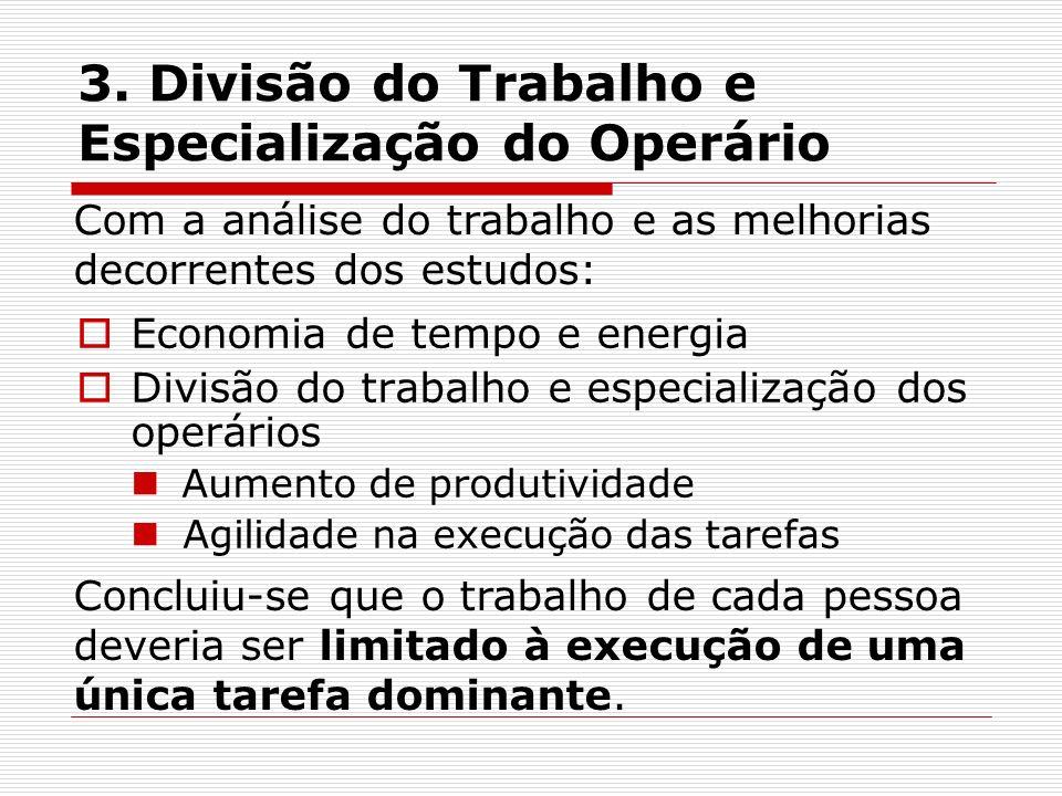 3. Divisão do Trabalho e Especialização do Operário Economia de tempo e energia Divisão do trabalho e especialização dos operários Aumento de produtiv