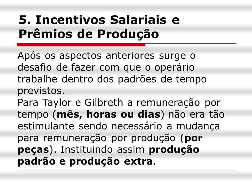 5. Incentivos Salariais e Prêmios de Produção Após os aspectos anteriores surge o desafio de fazer com que o operário trabalhe dentro dos padrões de t