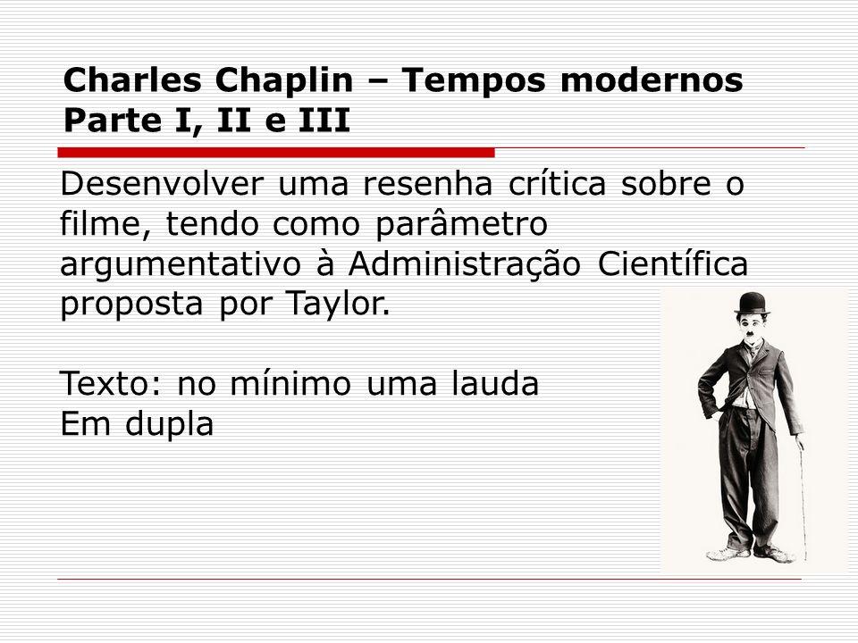Charles Chaplin – Tempos modernos Parte I, II e III Desenvolver uma resenha crítica sobre o filme, tendo como parâmetro argumentativo à Administração