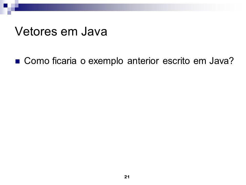 21 Vetores em Java Como ficaria o exemplo anterior escrito em Java?