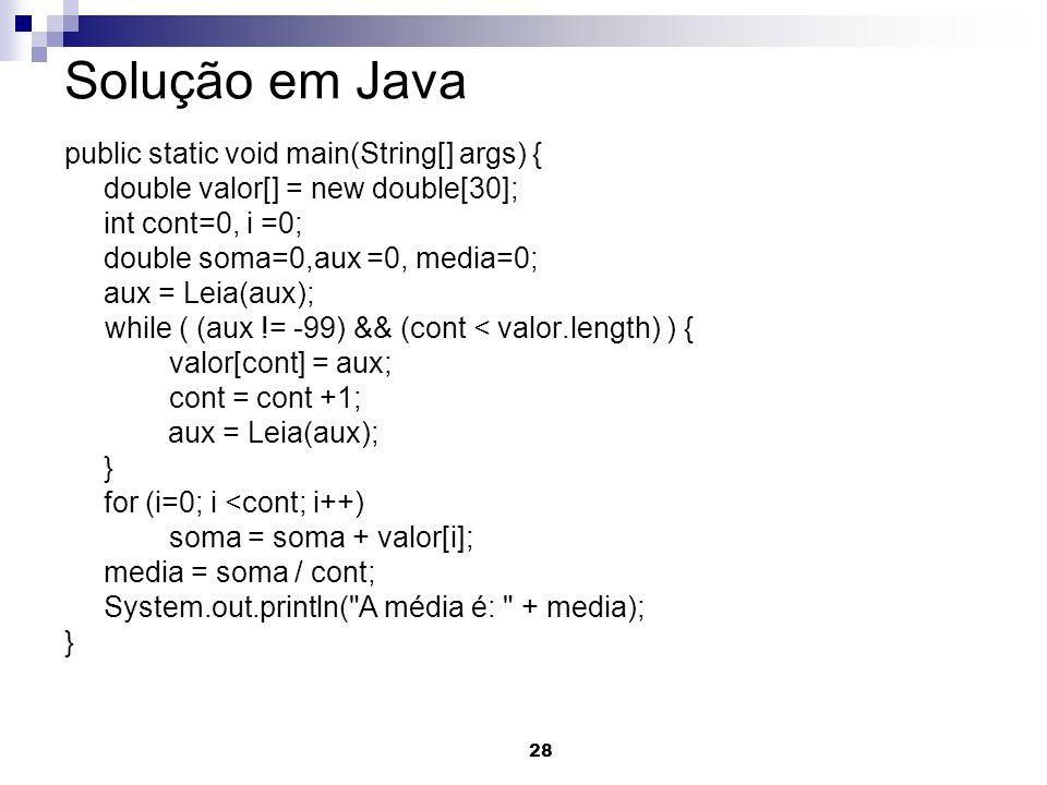 28 Solução em Java public static void main(String[] args) { double valor[] = new double[30]; int cont=0, i =0; double soma=0,aux =0, media=0; aux = Le