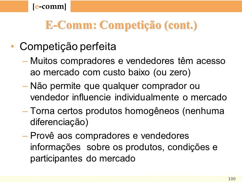 [ e-comm ] 100 E-Comm: Competição (cont.) Competição perfeita –Muitos compradores e vendedores têm acesso ao mercado com custo baixo (ou zero) –Não pe