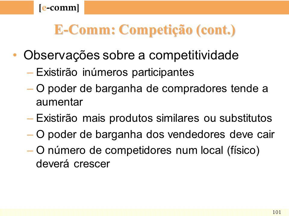 [ e-comm ] 101 E-Comm: Competição (cont.) Observações sobre a competitividade –Existirão inúmeros participantes –O poder de barganha de compradores te