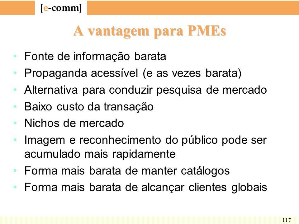 [ e-comm ] 117 A vantagem para PMEs Fonte de informação barata Propaganda acessível (e as vezes barata) Alternativa para conduzir pesquisa de mercado